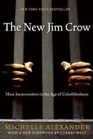 The New Jim Crow : Mass Incarceration in the Age of Colorblindness Alexander