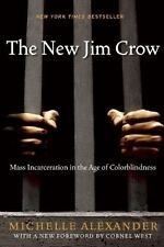 The New Jim Crow : Mass Incarceration in the Age of Colorblindness by Michelle A