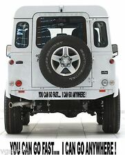 YOU CAN GO FAST....I CAN GO ANYWHERE ! 4x4 STICKER DECAL CHOICE OF COLOURS