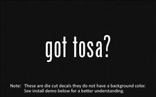 (2x) got tosa? Sticker Die Cut Decal vinyl