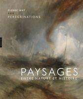 Pérégrinations : Paysages entre nature et histoire - Pierre Wat - Hazan