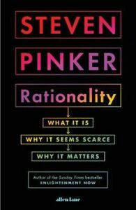Rationality: What It Is, Why It Seems Scarce, Why It Matters | Steven Pinker