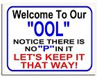 """Welcome To Our """"OOL"""" Notice There is No """"P"""" In It...Laminated Pool Sign"""
