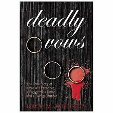 Deadly Vows: The True Story of a Zealous Preacher, A Polygamous Union and a Sava