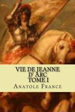 Anatole France (editeur G-Ph Ballin): Vie de Jeanne d' Arc, Tome I by Anatole...