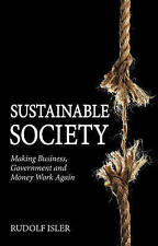Sustainable Society: Making Business, Government and Money Work Again, Very Good