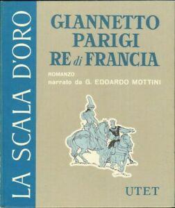 GIANNETTO PARIGI RE DI FRANCIA di Mottini 1° ed. UTET 1973 La Scala d'Oro n. 4