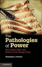The Pathologies of Power : Fear, Honor, Glory, and Hubris in U. S. Foreign...