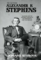 The Quotable Alexander H. Stephens - hardcover - By Lochlainn Seabrook