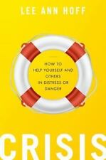 Crisis : How to Help Yourself and Others in Distress or Danger by Lee Ann Hoff