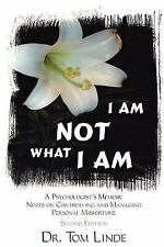I Am Not What I Am: A Psychologist's Memoir: Notes On Controlling and Managing