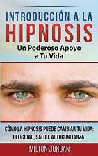 Introducción a la Hipnosis - un Poderoso Apoyo a Tu Vida : Cómo la Hipnosis...