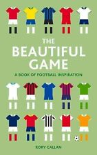 The Beautiful Game: A  Book of Football Inspiration, New, Callan, Rory Book