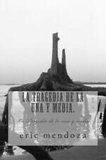 La Tragedia de la una y Media : La Tragedia de la una y Media by eric mendoza...