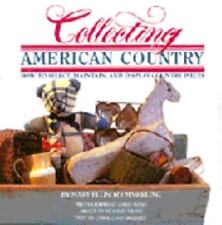 Collecting American Country: How to Select, Maintain & Display Country Pieces HC