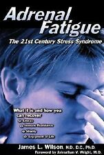 Adrenal Fatigue : The 21st Century Stress Syndrome by James Wilson and James L.
