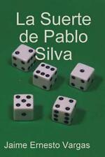 La Suerte de Pablo Silva by Jaime Ernesto Vargas (2014, Paperback)