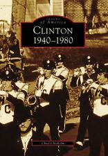 Clinton: 1940-1980 [Images of America] [MS] [Arcadia Publishing]