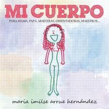 Mi Cuerpo : Para Mama, Papa, Maestras, Orientadoras, Maestros... by Maria...