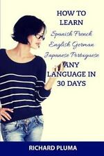 How to Learn Spanish French English German Japanese Portuguese : Any Language...