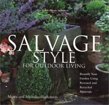 Salvage Style for Outdoor Living: Beautify Your Yard and Garden with Rescued and