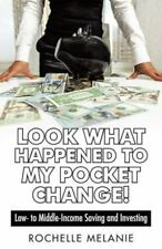Look What Happened to My Pocket Change!: Low- To Middle-Income Saving and Invest