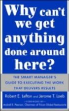 Why Can't We Get Anything Done Around Here? : The Smart Manager's Guide to Execu