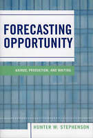 Forecasting Opportunity: Kairos, Production, and Writing by Hunter W. Stephenson