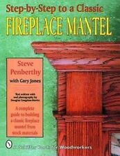 NEW Step-by-step to a Classic Fireplace Mantel by Steve Penberthy