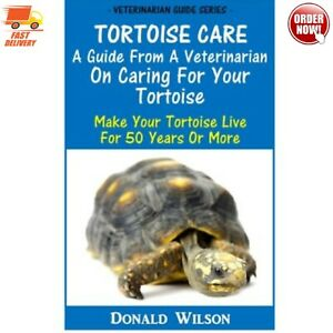 Tortoise Care : A Guide From A Veterinarian On Caring For Your Tortoise: ...