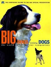 Big Dogs Little Dogs: The World of Our Canine Companions 1998 by A&E 1577193539