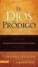 El Dios Pródigo : Recuperemos el Corazón de la Fe Cristiana by Timothy Keller...