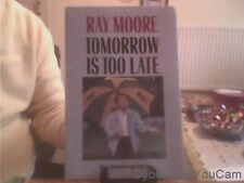Tomorrow Is Too Late-Ray Moore Hardback English Guild Publishing 1989