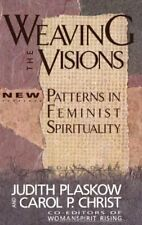 Weaving the Visions: New Patterns in Feminist Spi. by Judith Plaskow Paperback