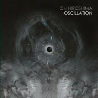 Oh Hiroshima - Oscillation CD NEU OVP