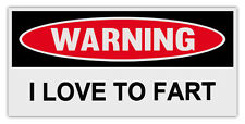Funny Warning Bumper Stickers Decals: I LOVE TO FART