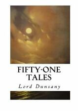 Fifty-One Tales by Lord Dunsany (2016, Paperback)