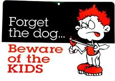 Forget the Dog Beware of the KIDS Plastic Sign 8x12 Wall Tag Man Cave FAST SHIP