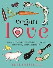Vegan Love : Dating and Partnering for the Cruelty-Free Gal, with Fashion,...