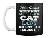 Dreamed Super Cool Cat Lady I - Never I'd Grow Up To Be A But Gift Coffee Mug