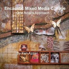 Encaustic Mixed Media Collage : One Artist's Approach by Ken Azzari (2013,...