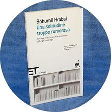 Bohumil Hrabal - Una solitudine troppo rumorosa - ET Einaudi 2011 Brossura NUOVO