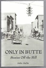ONLY IN BUTTE (STORIES OFF HILL) By John Astle SIGNED by AUTHOR! FINE condition