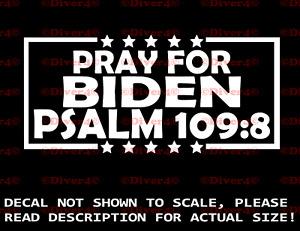 Pray for Biden Psalm 109:8 Car Van Truck Decal Bumper Sticker Made in the USA