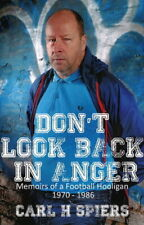 Don't look back in anger: memoirs of a football hooligan, 1970-1986 by Carl H