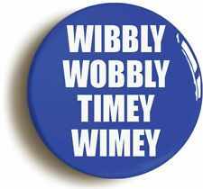 WIBBLY WOBBLY TIMEY WIMEY BADGE BUTTON PIN (size is 1inch/25mm diameter)