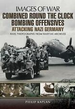 Combined Round the Clock Bombing Offensive: Attacking Nazi Germany (Images of Wa
