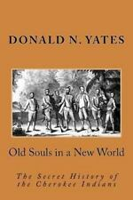 Old Souls in a New World : The Secret History of the Cherokee Indians: By Yat...
