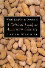 What's Love Got to Do with It? : A Critical Look at American Charity by David...