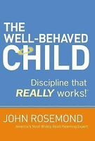 The Well Behaved Child: Discipline That Really Works!